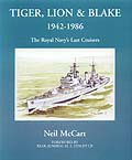 Tiger, Lion and Blake 1942-1986 - The Royal Navys Last Cruisers by Neil McCart