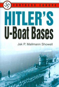 Hitlers U-Boat Bases by Jak P Mallmann Showell.