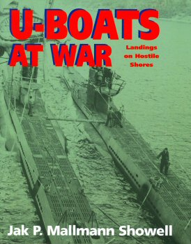 U-Boats at War - Landings on Hostile Shores by Jak P Mallmann Showell.