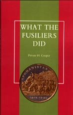What the Fusiliers Did - Afghan Campaigns of 1878 -80 by Private H Cooper.