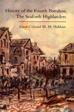 History of the Fourth Battalion The Seaforth Highlanders y Lieut-Colonel M M Haldane.