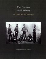 Durham Light Infantry - The United Red and White Rose by W L Vane.